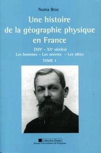 Numa Broc - Une histoire de la géographie physique en France (XIXe-XXe siècles) - Les hommes, les oeuvres, les idées, 2 volumes.
