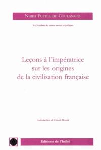 Numa Fustel de Coulanges - Leçons à l'impératrice sur les origines de la civilisation française.