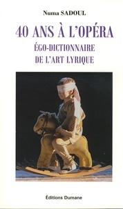 Numa Sadoul - 40 ans à l'opéra - Ego-dictionnaire de l'art lyrique.