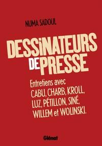 Numa Sadoul - Dessinateurs de presse - Entretiens avec Cabu, Charb, Kroll, Luz, Pétillon, Siné, Willem et Wolinski.