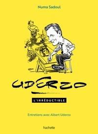 Numa Sadoul et Albert Uderzo - Uderzo - L'irréductible. Entretiens avec Albert Uderzo.