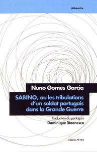 Nuno Gomes Garcia - Sabino ou les tribulations d'un soldat portugais dans la Grande Guerre.