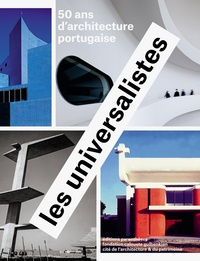 Nuno Grande - Les universalistes - 50 ans d'architecture portugaise.