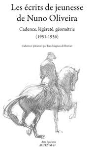 Nuno Oliveira - Les écrits de jeunesse de Nuno Oliveira - Cadence, légèreté, géométrie (1951-1956).