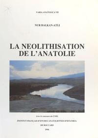 Nur Balkan-Atli - La Néolithisation de l'Anatolie.