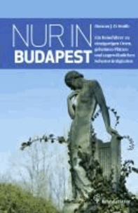 Nur in Budapest - Ein Reiseführer zu einzigartigen Orten, geheimen Plätzen und ungewöhnlichen Sehenswürdigkeiten.