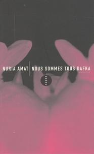 Nuria Amat - Nous sommes tous Kafka.