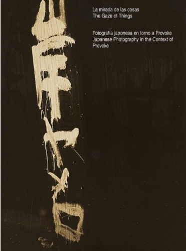The Gaze of Things. Japanese Photography in the Context of Provoke