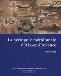 Nuria Nin - La nécropole méridionale d'Aix-en-Provence (Ier-VIe siècles après J-C) - Les fouilles de la ZAC Sextius Mirabeau (1994-2000).