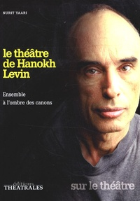 Nurit Yaari - Le théâtre de Hanokh Levin - Ensemble à l'ombre des canons.