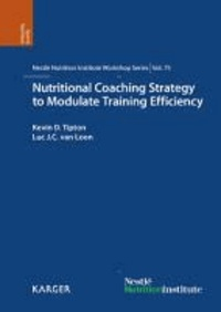 Nutritional Coaching Strategy to Modulate Training Efficiency - 75th Nestlé Nutrition Institute Workshop, Mallorca, December 2011.