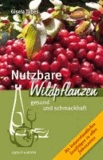 Nutzbare Wildpflanzen - gesund und schmackhaft.