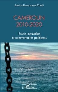 Nya b'bedi boulou Ebanda - Cameroun 2010-2020 - Essais, nouvelles et commentaires politiques.