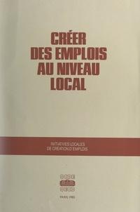 O.C.D.E. - Créer des emplois au niveau local - Initiatives locales de création d'emplois.