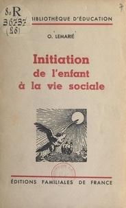 O. Lemarié - Initiation de l'enfant à la vie sociale.