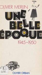 O Merlin - Une Belle époque - 1945-1950, Olivier Merli.