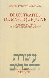 Obadia Maïmonide et David Maïmonide - Deux traités de mystique juive - Le traité du puits ; Le guide du détachement.