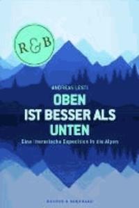 Oben ist besser als Unten - Eine literarische Expedition in die Alpen.