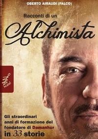 Oberto Airaudi - Racconti di un Alchimista - Gli straordinari anni di formazione del fondatore di Damanhur in 33 storie.