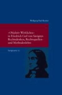 """""""Objektiv Wirkliches"""" in Friedrich Carl von Savignys Rechtsdenken, Rechtsquellen - und Methodenlehre."""