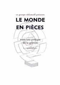 Oblomoff - Le monde en pièces - Pour une critique de la gestion Tome 1, Quantifier.