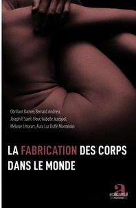 Obrillant Damus et Bernard Andrieu - La fabrication des corps dans le monde.