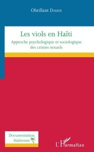 Obrillant Damus - Les viols en Haïti - Approche psychologique et sociologique des crimes sexuels.