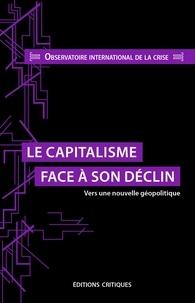 Observatoire de la crise - Le capitalisme face à son declin - Vers une nouvelle géopolitique.