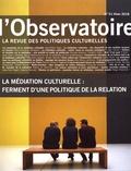 Jean-Pierre Saez et Lisa Pignot - L'observatoire N° 51, hiver 2018 : La médiation culturelle : ferment d'une politique de la relation.