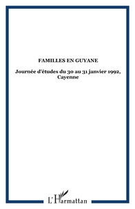 Observatoire régional de santé - Familles en Guyane - Eléments d'analyse : Journées d'étude, Cayenne, 30-31 janvier 1992.