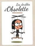 Obsolette - Les doubles d'Obsolette - De 0 à 14 ans.