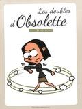 Obsolette - Les doubles d'Obsolette - De 29 à 42 ans.