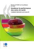 OCDE - Améliorer la performance des soins de santé - Comment mesurer leur qualité ?.