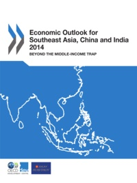 OCDE - Economic outlook for Southeast Asia, China and India 2014 - Beyond the Middle-Income Trap.