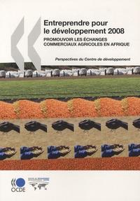 OCDE - Entreprendre pour le développement 2008 - Promouvoir les échanges commerciaux agricoles en Afrique.