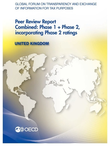 OCDE - Global Forum on Transparency and Exchange of Information for Tax Purposes Peer Reviews : United Kingdom 2013 /   Combined: Phase 1 + Phase 2, incorporating Phase 2 ratings.