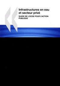 Infrastructures en eau et secteur privé Guide de lOCDE pour laction publique.pdf