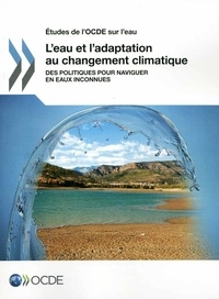 Leau et ladaptation au changement climatique - Des politiques pour naviguer en eaux inconnues.pdf