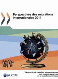Perspectives des migrations internationales 2014 - Thème spécial : mobiliser les compétences des migrants au service de la réussite économique.pdf