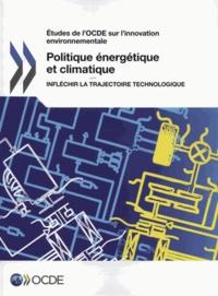 OCDE - Politique énergétique et climatique - Infléchir la trajectoire technologique.