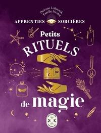 Océane Laïssouk et Estelle Modot - Petits rituels de magie.