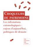 OCIM - Croqueurs de patrimoine - Les infestations entomologiques : enjeux d'aujourd'hui, politique de demain.