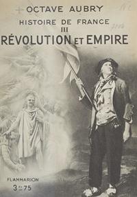 Octave Aubry - Histoire de France (3) - Révolution et Empire.