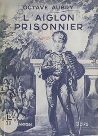 Octave Aubry - L'Aiglon prisonnier.
