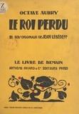 Octave Aubry et Jean Lébédeff - Le roi perdu - Avec 31 bois originaux.