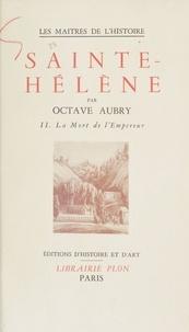 Octave Aubry et J. Wittmann - Sainte-Hélène (2) - La mort de l'Empereur.