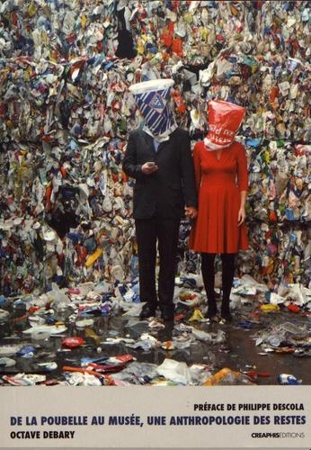 Octave Debary - De la poubelle au musée, une anthropologie des restes.