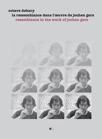 Octave Debary - La ressemblance dans l'oeuvre de Jochen Gerz.