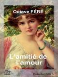 Octave Féré - L'amitié de l'amour.