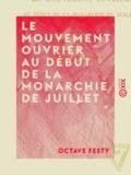 Octave Festy - Le Mouvement ouvrier au début de la monarchie de Juillet - 1830-1834.